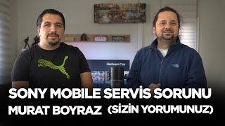 Sony Mobile servis sorunu - Murat Boyraz (Sizin Yorumunuz)