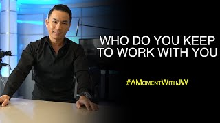 A Moment With JW | Who Do You Keep To Work With You