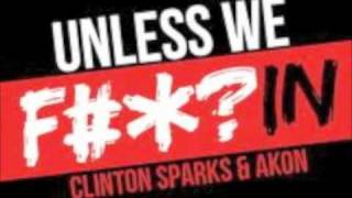 Akon feat Clinton Sparks - Unless We Fuckin (HOT NEW SONG 2011)