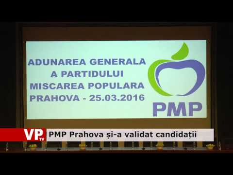 PMP Prahova și-a validat candidații