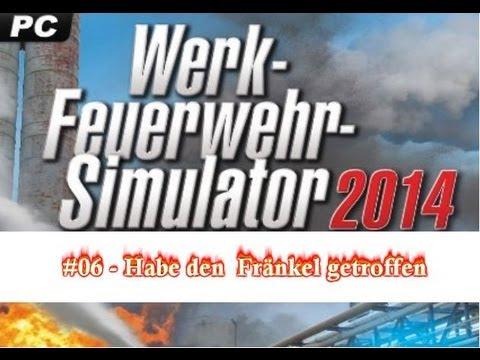 Werksfeuerwehr Simulator 2014 - Let´s Play #06 - Habe den Fränkel getroffen