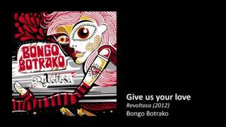 Bongo Botrako - Give Us Your Love (feat. Benjammin)