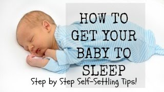 *Self-Settling & HOW TO GET YOUR BABY TO SLEEP! *Real LIFE Step-by-Step Footage*