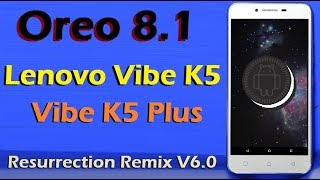 Resurrection Remix 6 0 0 Oreo Build (8 1 0) Lenovo Vibe K5