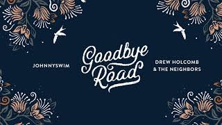 JOHNNYSWIM, Drew Holcomb & The Neighbors | Goodbye Road (feat. Penny and Sparrow)