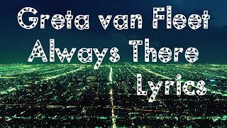Greta Van Fleet   Always There  Lyrics