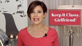 8 Ways to Keep it Classy, Girlfriend...