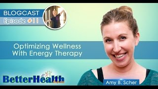 Episode #11: Optimizing Wellness with Energy Therapy with Amy B. Scher