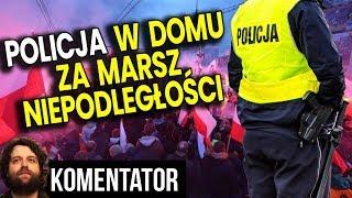 Policja w Domu za Marsz Niepodległości – PIS Zaczyna Zastraszanie? Analiza Komentator Polityka 2019