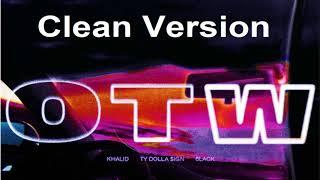 Khalid   OTW (Clean Version) [ft. 6LACK, Ty Dolla $ign]