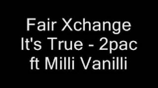 Fair Xchange It's True 2pac ft Milli Vanilli