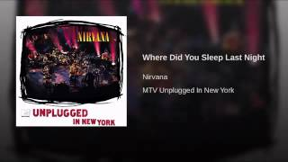 Where Did You Sleep Last Night   Nirvana