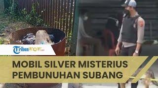 Terbaru, Rekaman CCTV Ungkap Wanita Mobil Silver Misterius di Kasus Pembunuhan Ibu & Anak di Subang