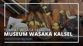 Jelajah Wisata Sejarah Museum Wasaka, Saksi Bisu Perjuangan Rakyat Kalsel Lawan Kolonial