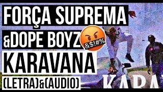 Força Suprema & Dope Boyz   Karavana (LETRA & AUDIO)