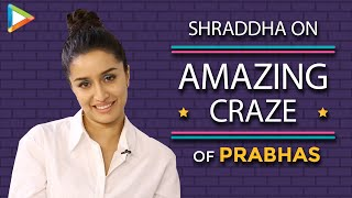 """""""All This is PRABHAS-MANIA Because People Are So CRAZY About Him"""": Shraddha Kapoor   Saaho"""