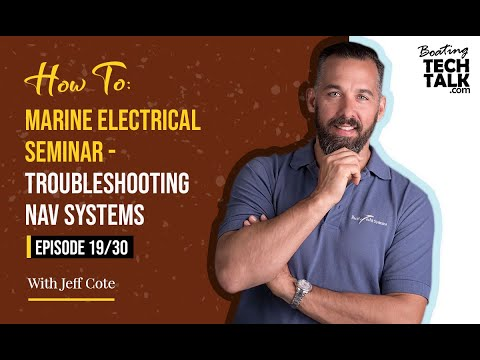 How To: Marine Electrical Seminar - Troubleshooting Navigation Systems - Episode 18