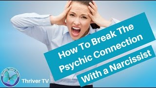 How To Break The Psychic Connection With A Narcissist