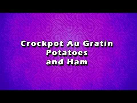 Crockpot Au Gratin Potatoes and Ham | EASY TO LEARN | EASY RECIPES