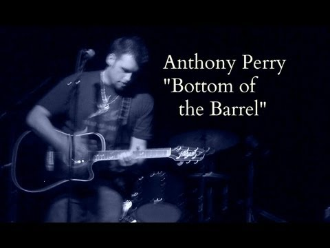 "Anthony Perry ~ ""Bottom of the Barrel"""