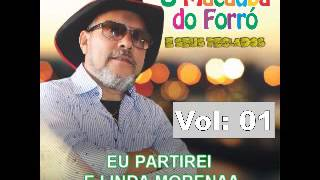 O MACAUBA DO FORRO - EU PARTIREI E LINDA MORENA