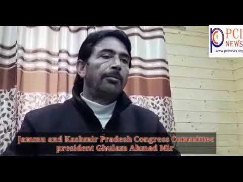 Jammu and Kashmir Pradesh Congress Committee president Ghulam Ahmad Mir