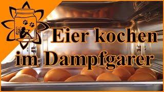 Eier kochen im Dampfgarer | Meine neue Küche | Garteneinkochfee