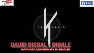 Dígale -David Bisbal (Version Bachata Dj Khalid)