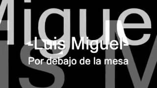 Por debajo de la mesa!!!! Luis Miguel letra