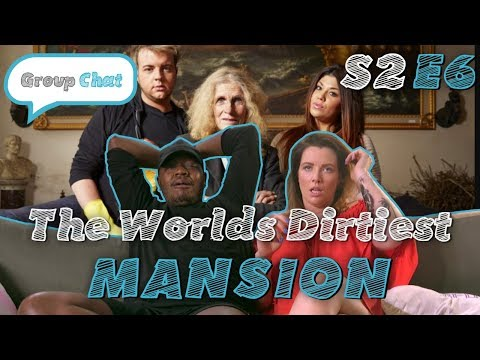 THE WORLDS DIRTIEST MANSION | GROUP CHAT S2 Episode 6