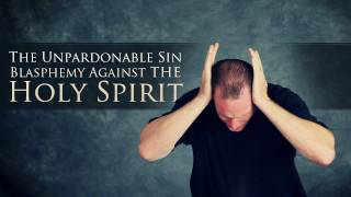 The Unpardonable Sin   Blasphemy Against The Holy Spirit
