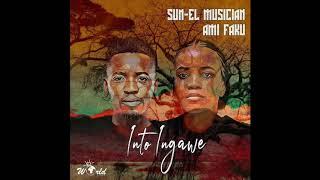 Sun El Musician X Ami Faku   Into Ingawe