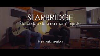 Šta bi dao da si na mom mjestu - COVER by Starbridge