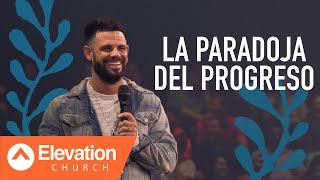 La Paradoja Del Progreso | Elevation Español | Pastor Steven Furtick