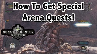 How To Get SPECIAL ARENA QUESTS In Monster Hunter World!