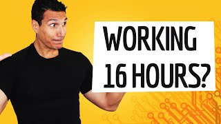 I Want To Work 16 Hours A Day... Should I?