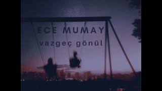 Ece Mumay -vazgeç Gönül Sözleriyle
