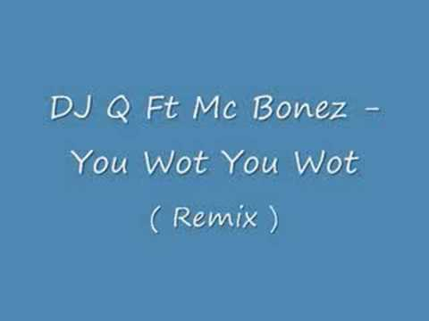 DJ Q Ft Mc Bonez - You Wot You Wot ! ( New  Remix ) Mp3