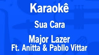 Karaokê Sua Cara - Major Lazer Ft. Anitta & Pabllo Vittar