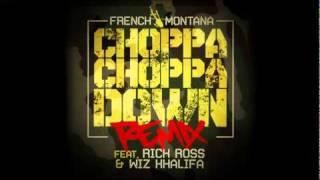 Choppa Choppa Down (Remix) - French Montana feat Rick Ross & Wiz Khalifa