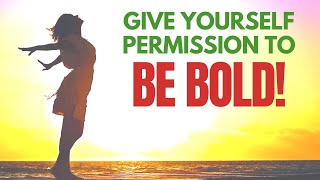 Give Yourself Permission to Be Bold | I AM Affirmations for a Big Life
