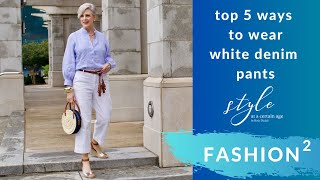 top 5 ways to wear white denim pants | fashion squared | style over 50