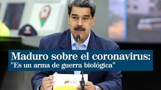"""Nicolás Maduro afirma que el coronavirus es un """"arma de guerra biológica"""" contra China y los pueblos"""