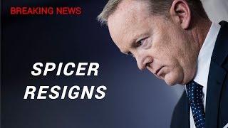 BREAKING NEWS: Sean Spicer Resigns