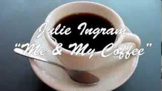 Julie Ingram- Me & My Coffee (Audio)