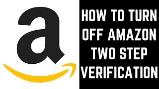 How to Turn Off Amazon Two Step Verification