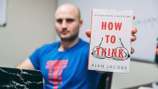 """""""How To Think"""" by Alan Jacobs 