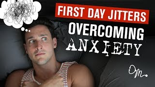 OVERCOMING ANXIETY : FIRST DAY NERVOUS JITTERS   Doctor Mike