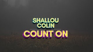 Shallou   Count On (Lyrics) Feat. Colin