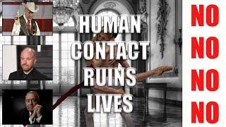 HUMAN CONTACT RUINS LIVES